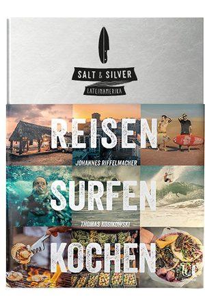 Salt & Silver REISEN SURFEN KOCHEN/ Lateinamerika Book